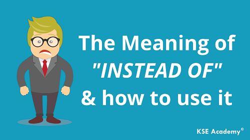 Instead of là gì? Cấu trúc và cách dùng Instead of