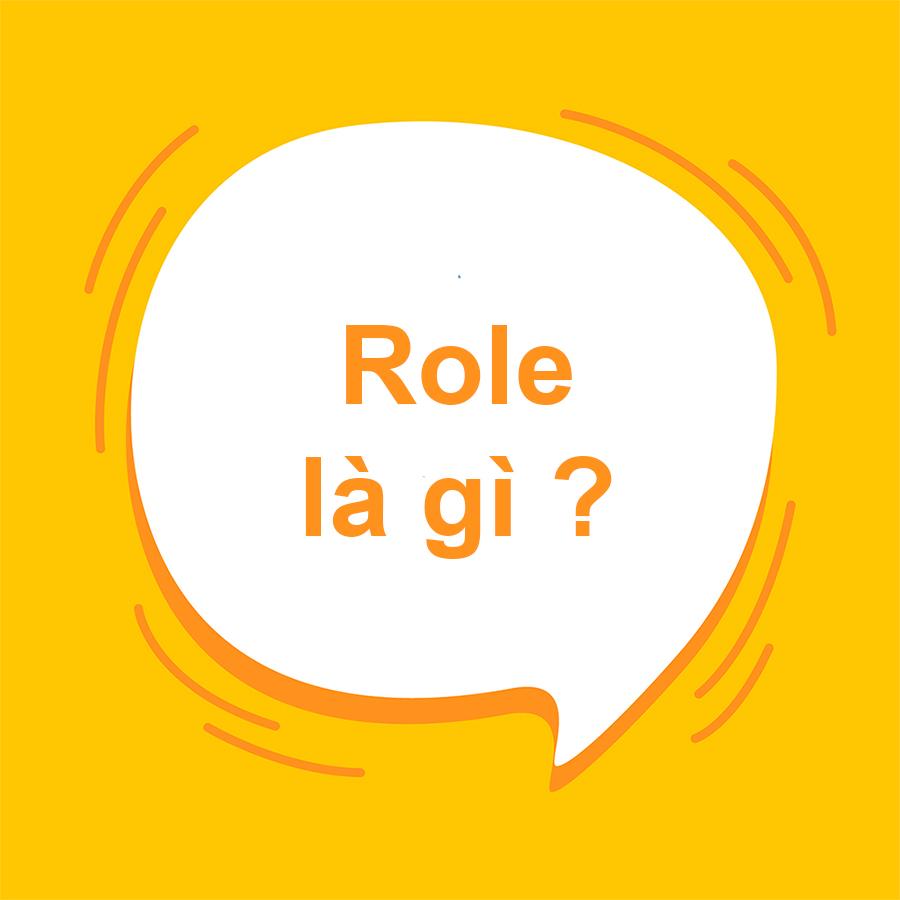 """Role là gì? Tìm hiểu nghĩa của """"Role"""" chuẩn ngữ pháp nhất"""